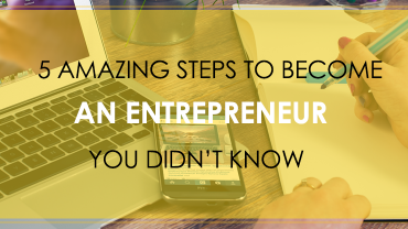 5 Amazing Steps To Become An Entrepreneur