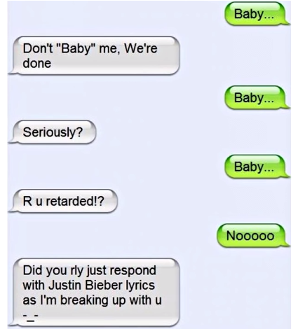 Baby, Dont baby me wer're done baby seriously. Are you retarded ?